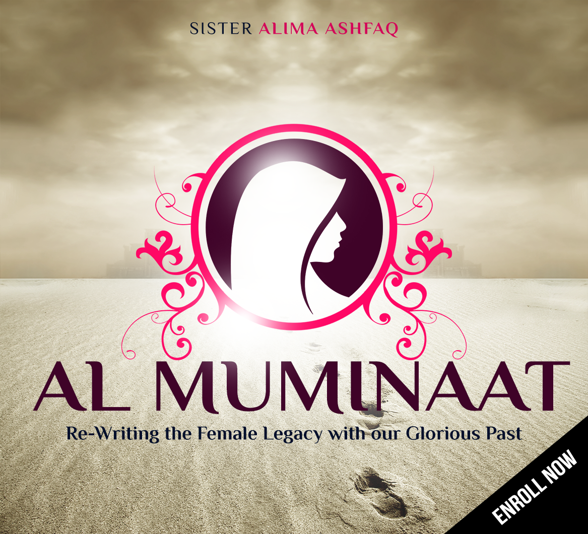 Course Image Al-Muminaat: Re-writing the Female Legacy with our Glorious Past
